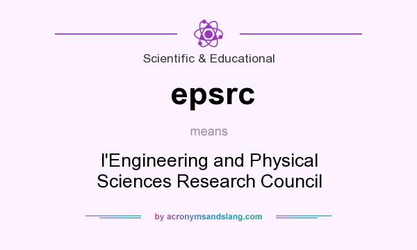 What does epsrc mean? It stands for l`Engineering and Physical Sciences Research Council