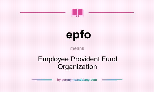 What does epfo mean? It stands for Employee Provident Fund Organization