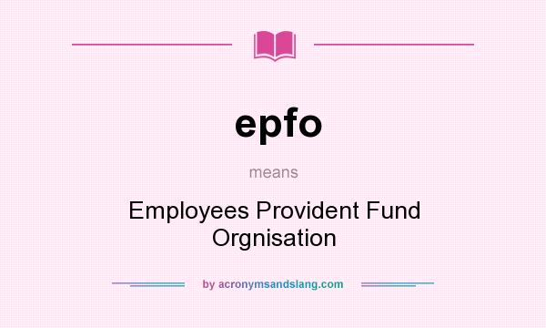 What does epfo mean? It stands for Employees Provident Fund Orgnisation