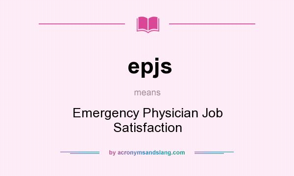 What does epjs mean? It stands for Emergency Physician Job Satisfaction