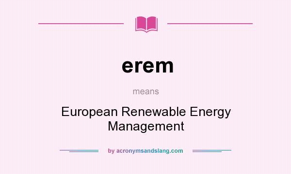What does erem mean? It stands for European Renewable Energy Management