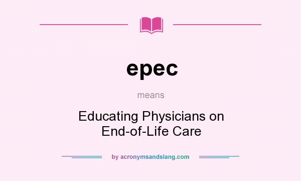 What does epec mean? It stands for Educating Physicians on End-of-Life Care