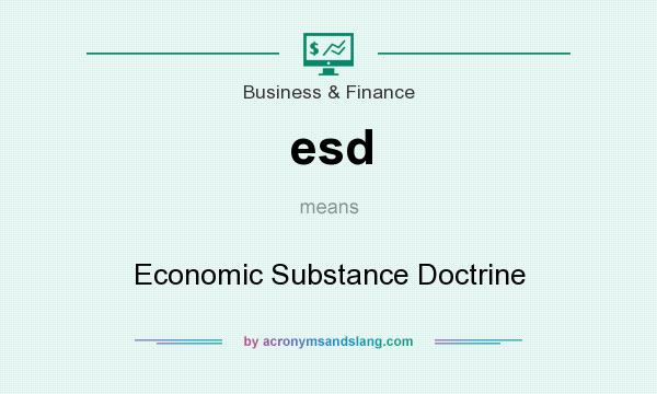 What does esd mean? It stands for Economic Substance Doctrine