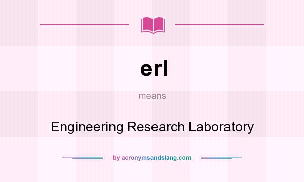 What does erl mean? It stands for Engineering Research Laboratory