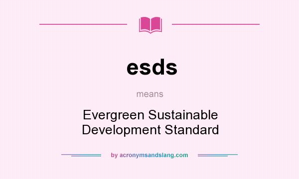 What does esds mean? It stands for Evergreen Sustainable Development Standard