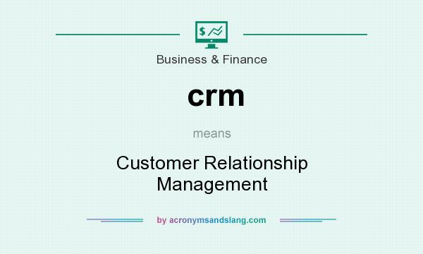 What does crm mean? It stands for Customer Relationship Management