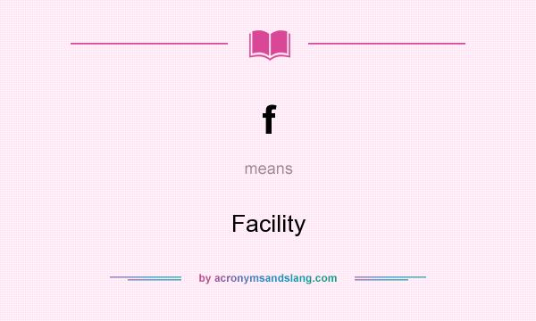 What does f mean? It stands for Facility