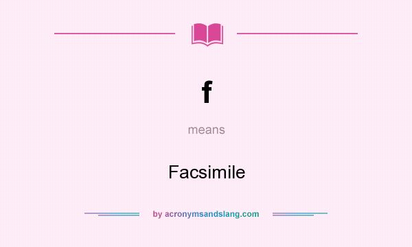 What does f mean? It stands for Facsimile