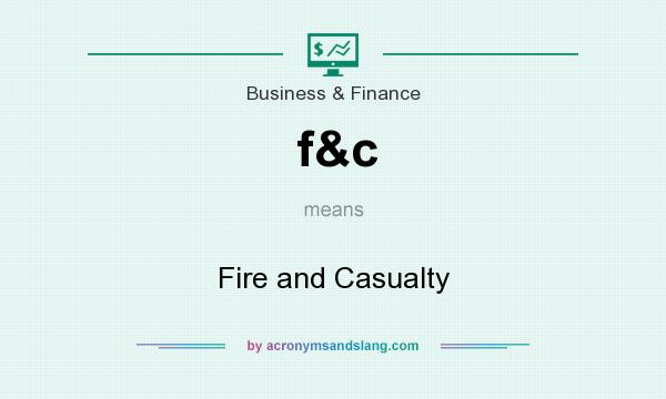 What does f&c mean? It stands for Fire and Casualty