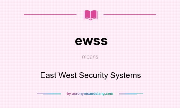 What does ewss mean? It stands for East West Security Systems
