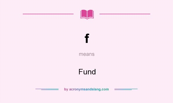 What does f mean? It stands for Fund