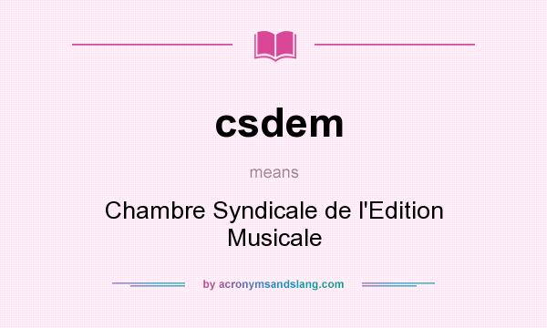 What does csdem mean? It stands for Chambre Syndicale de l`Edition Musicale