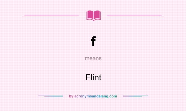 What does f mean? It stands for Flint