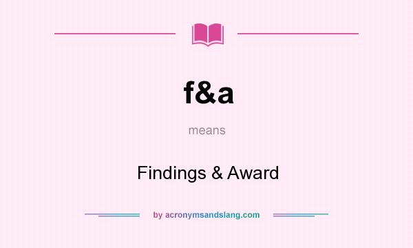 What does f&a mean? It stands for Findings & Award