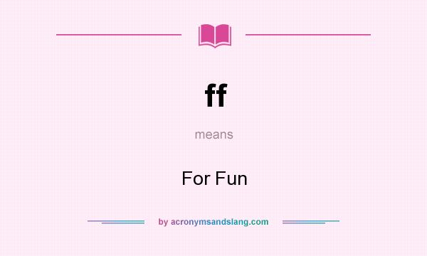 What does ff mean? It stands for For Fun