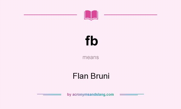 What does fb mean? It stands for Flan Bruni