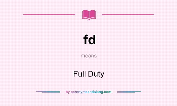 What does fd mean? It stands for Full Duty