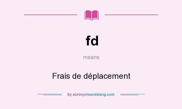 What does fd mean? It stands for Frais de déplacement