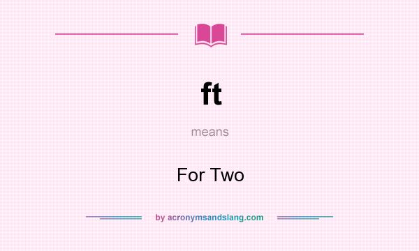 What does ft mean? It stands for For Two