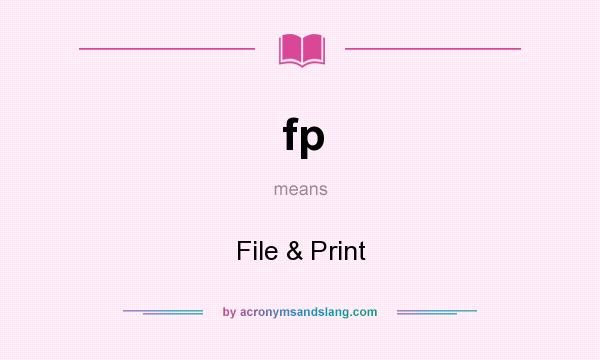 What does fp mean? It stands for File & Print