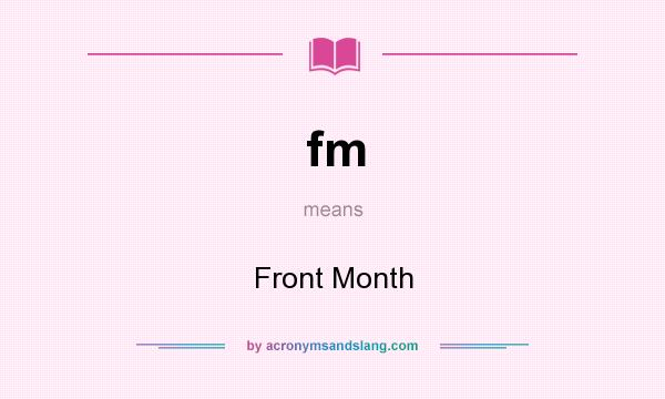 What does fm mean? It stands for Front Month