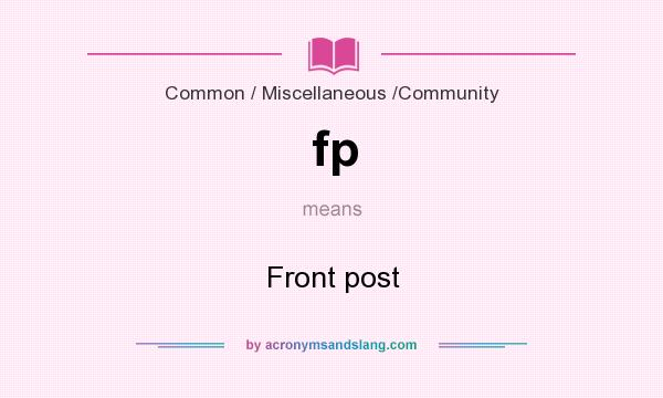 What does fp mean? It stands for Front post