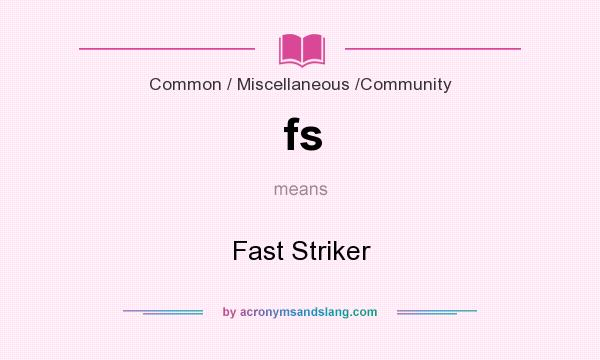 What does fs mean? It stands for Fast Striker