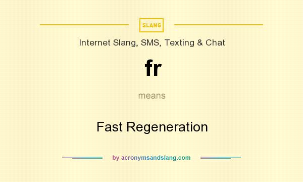 What does fr mean? It stands for Fast Regeneration