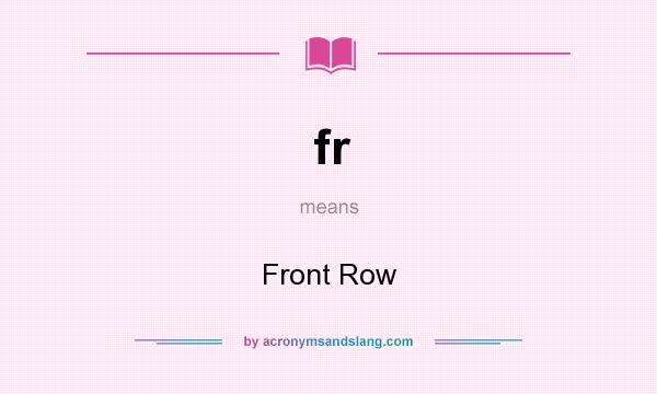 What does fr mean? It stands for Front Row