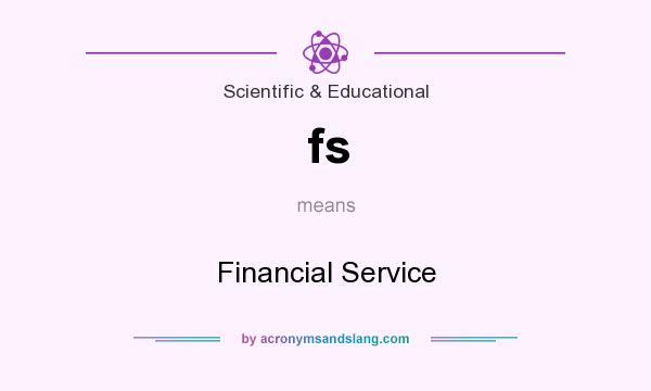 What does fs mean? It stands for Financial Service