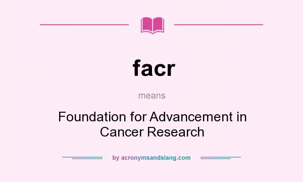What does facr mean? It stands for Foundation for Advancement in Cancer Research