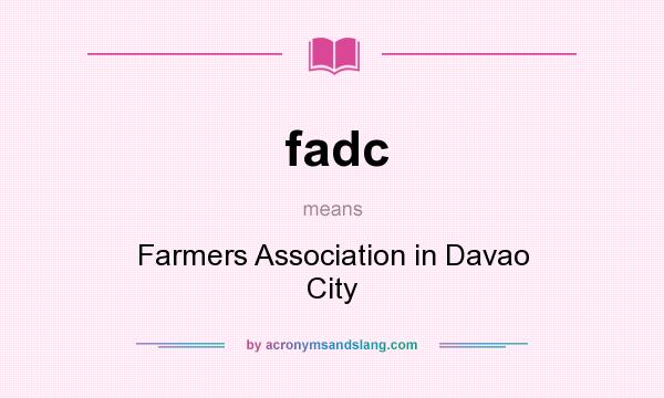 What does fadc mean? It stands for Farmers Association in Davao City
