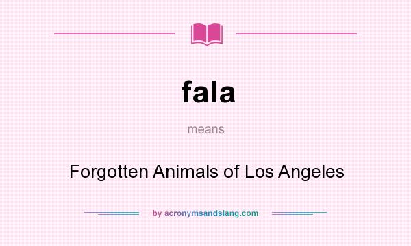 What does fala mean? It stands for Forgotten Animals of Los Angeles