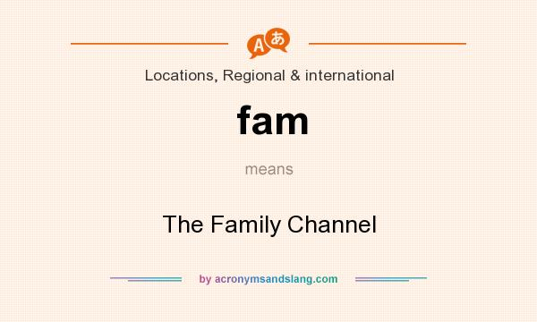 What does fam mean? It stands for The Family Channel