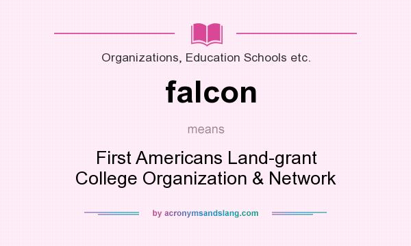 What does falcon mean? It stands for First Americans Land-grant College Organization & Network