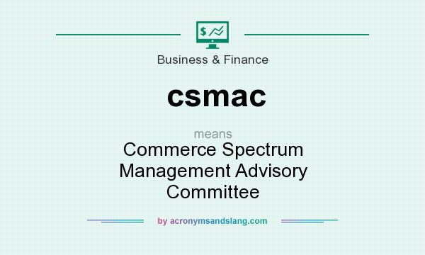 What does csmac mean? It stands for Commerce Spectrum Management Advisory Committee