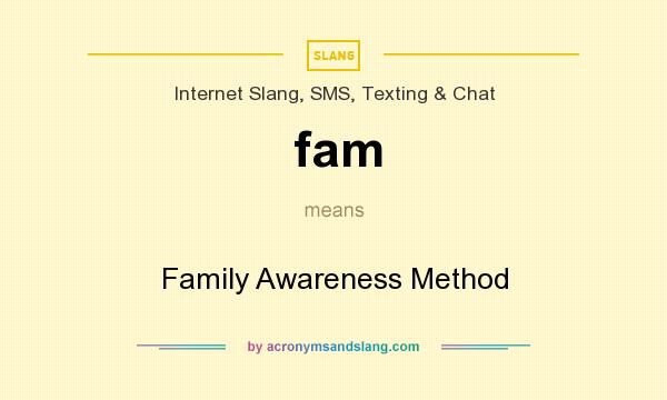 What does fam mean? It stands for Family Awareness Method