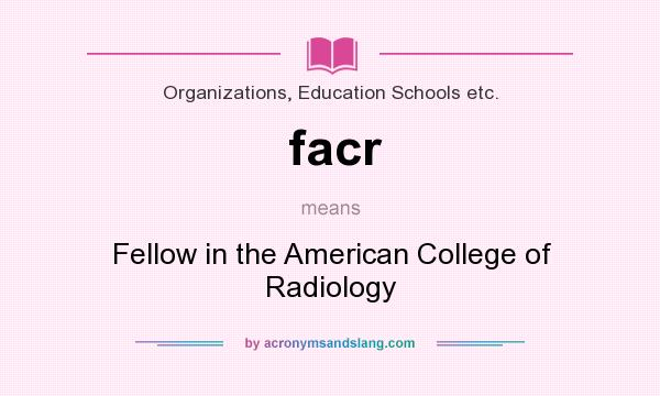 What does facr mean? It stands for Fellow in the American College of Radiology