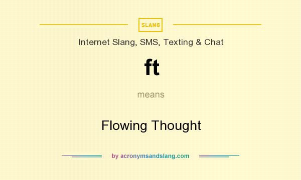 What does ft mean? It stands for Flowing Thought