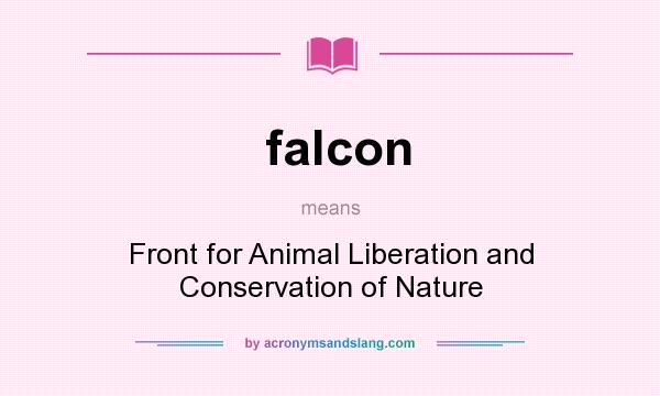 What does falcon mean? It stands for Front for Animal Liberation and Conservation of Nature