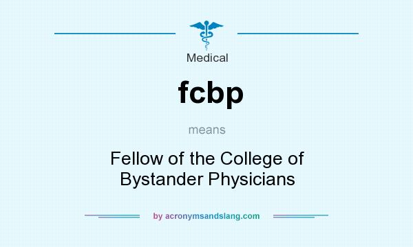 What does fcbp mean? It stands for Fellow of the College of Bystander Physicians