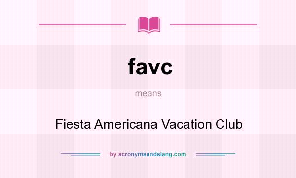 What does favc mean? It stands for Fiesta Americana Vacation Club