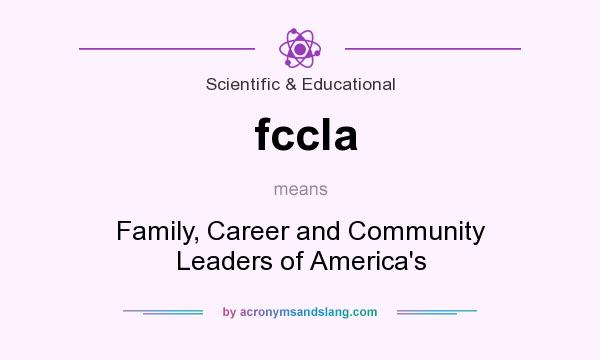 What does fccla mean? It stands for Family, Career and Community Leaders of America`s