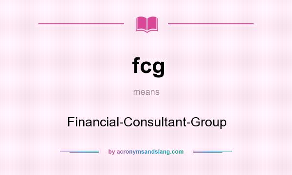 What does fcg mean? It stands for Financial-Consultant-Group