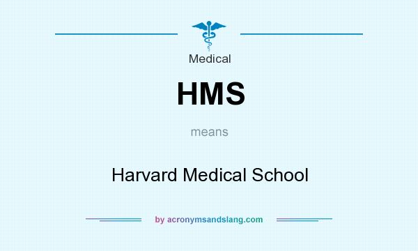 What does HMS mean? It stands for Harvard Medical School