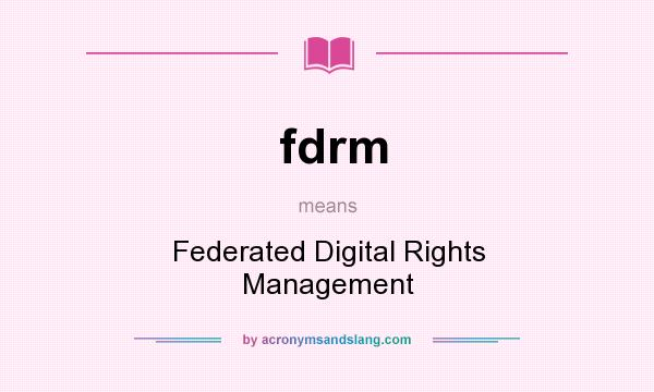 What does fdrm mean? It stands for Federated Digital Rights Management