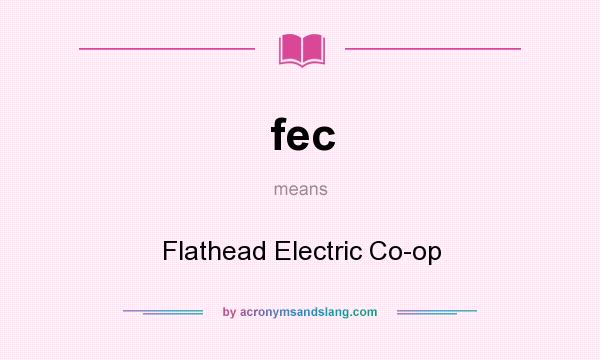 What does fec mean? It stands for Flathead Electric Co-op