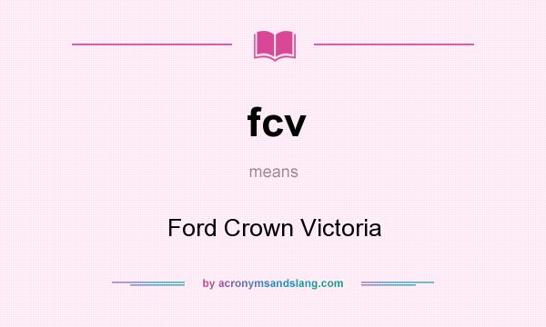 What does fcv mean? It stands for Ford Crown Victoria
