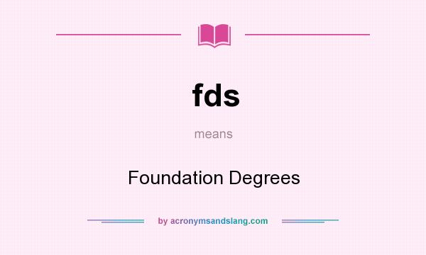 What does fds mean? It stands for Foundation Degrees