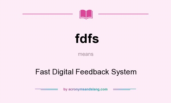 What does fdfs mean? It stands for Fast Digital Feedback System